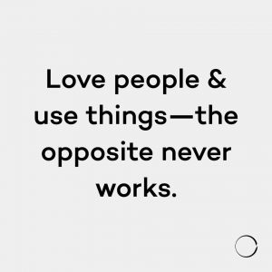 love people use things- the opposite never works